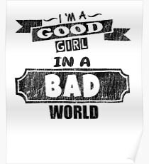 I'm A Good Girl in A Bad  World - Funny Saying T-Shirt Poster