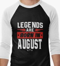 LEGENDS ARE BORN IN AUGUST Men's Baseball ¾ T-Shirt