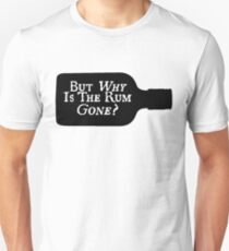 Why is the rum gone? T-Shirt