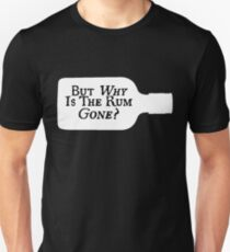 Why Is The Rum Gone? (White) Unisex T-Shirt
