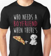 Who Needs A Boyfriend Bichon Frise Pizza T-Shirt