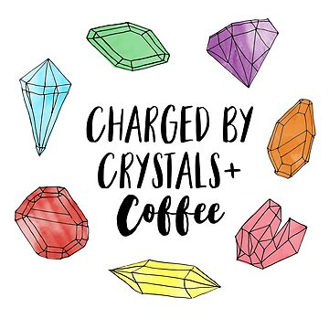 Charged by Crystals + Coffee by ambermallow