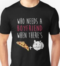 Who Needs A Boyfriend Hamster Pizza Unisex T-Shirt