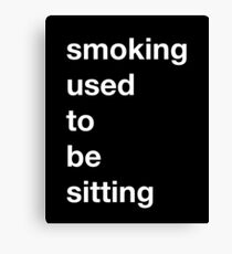 Smoking used to be Sitting (Alternate Color Scheme) Canvas Print