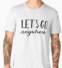 Let's go anywhere - travel, vacation quotes Men's Premium T-Shirt