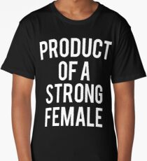 Product Of A Strong Female Tee Shirt Long T-Shirt