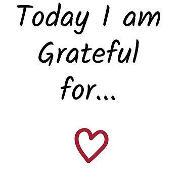 Today I am grateful for... by GeeHM