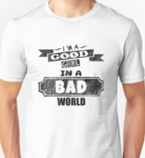 I'm A Good Girl in A Bad  World - Funny Saying T-Shirt Unisex T-Shirt