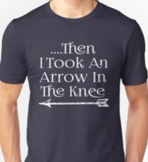 Then I Took An Arrow To The Knee Unisex T-Shirt