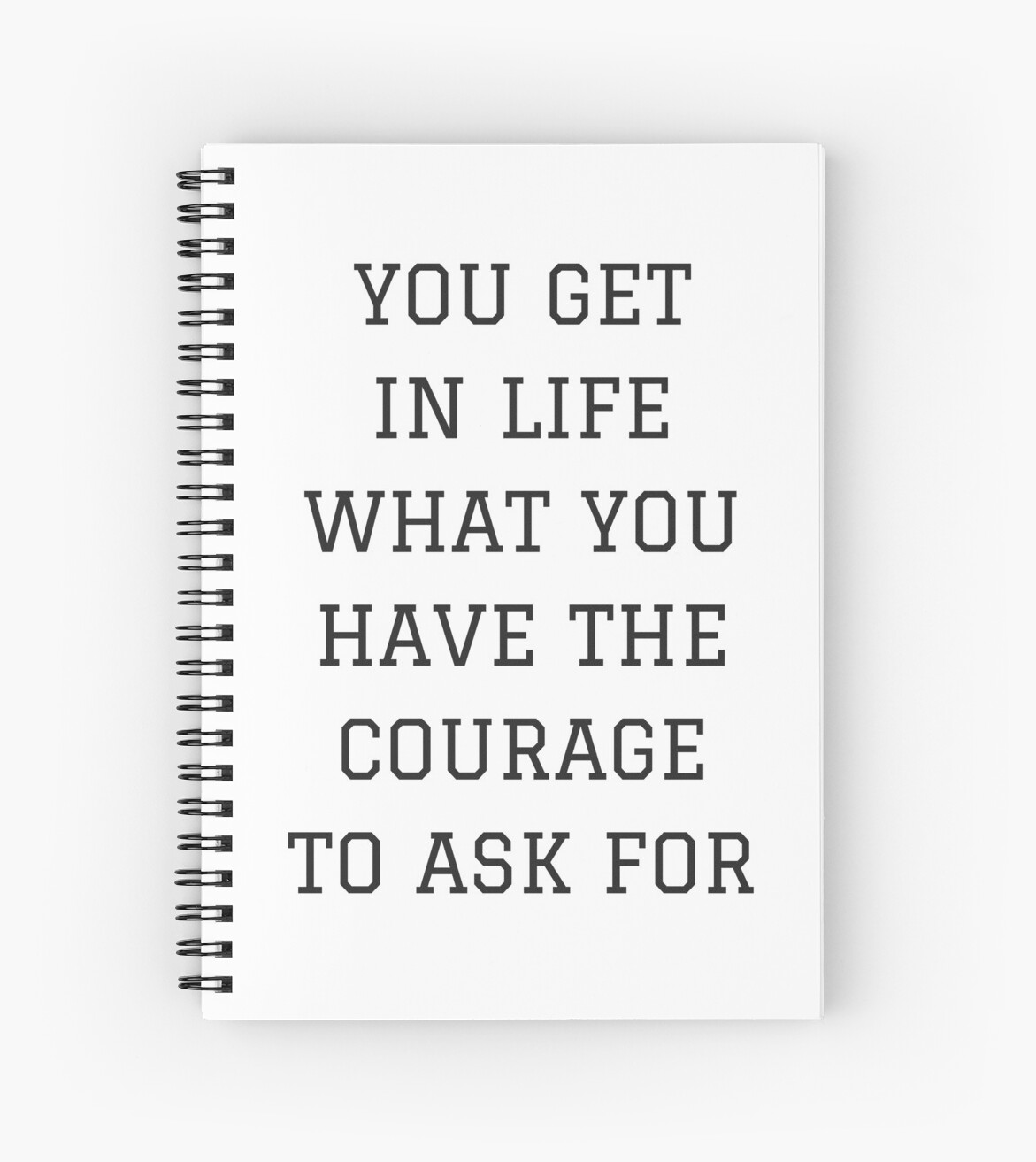 You Get In Life What You Have The Courage To Ask For Spiral