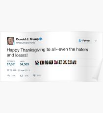 Donald Trump - Happy Thanksgiving to the Haters and Losers! Poster