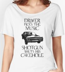 Driver picks the music, shotgun shuts his cakehole (Supernatural) Women's Relaxed Fit T-Shirt