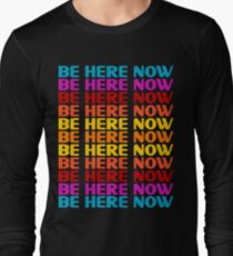Be Here Now T-Shirt Long Sleeve T-Shirt