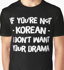 If you'r not korean i don't want your drama Graphic T-Shirt