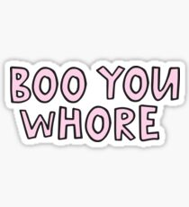 Boo You Whore Sticker
