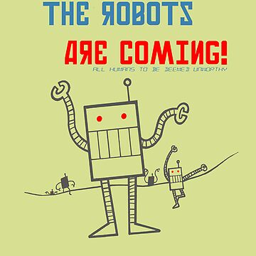 The Robots Are Coming! by Lounge01