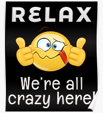 Relax - We're All Crazy Here (Darks) Poster