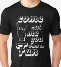 Come with me if you want to fun Unisex T-Shirt