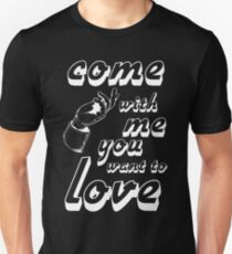 Come with me if you want to love Unisex T-Shirt