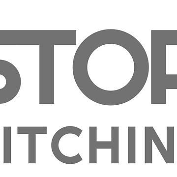 STOP BITCHING by cirael