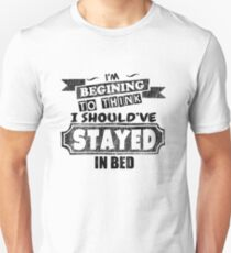 Should've Stayed In Bed - Funny Saying T-Shirt Unisex T-Shirt