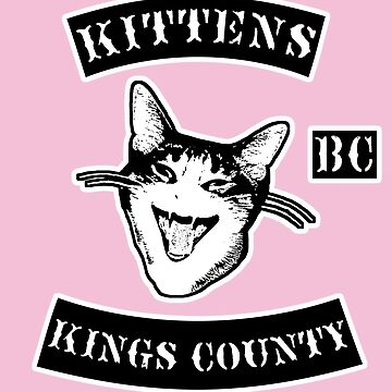 KINGS COUNTY KITTENS BITCH CLUB by nofunatall