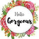 Hello Gorgeous - roses watercolor design by vasylissa