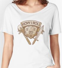 How I Roll d20 Dungeons and Dragons Dice RPG  Women's Relaxed Fit T-Shirt
