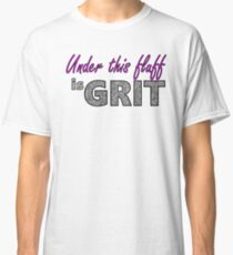 Under this Fluff is Grit Classic T-Shirt