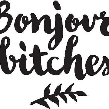 Bonjour Bitches by chillandserve