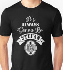 It's Always Gonna Be Stefan. Stefan Salvatore. TVD. T-Shirt