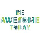 Be Awesome Today by latheandquill