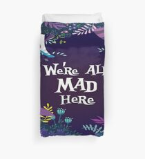 WE'RE ALL MAD HERE Duvet Cover