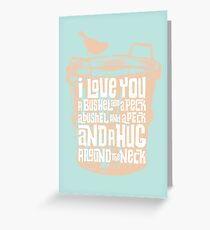 I Love You a Bushel and a Peck Greeting Card
