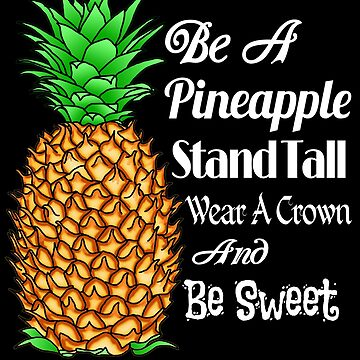 Be a Pineapple Stand Tall Wear a Crown and Be Sweet by BailoutIsland