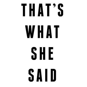 that's what she said by aculrr
