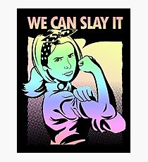 Come On We Can Slay It Photographic Print
