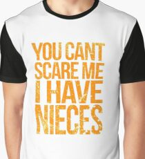 You Can't Scare Me I Have Nieces Graphic T-Shirt