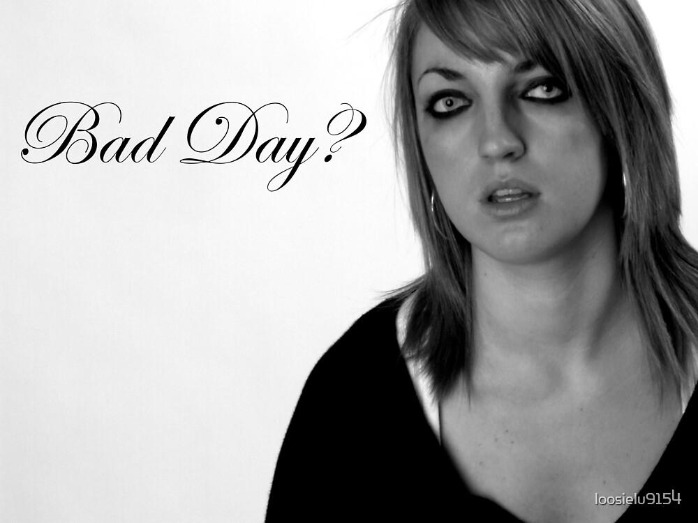Bad Day? by loosielu9154