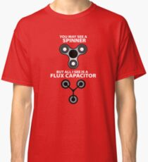 YOU MAY SEE A SPINNER, BUT ALL I SEE IS A  FLUX CAPACITOR Classic T-Shirt