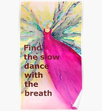 Find the Slow Dance with the breath Poster