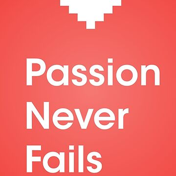 PASSION NEVER FAILS - MOTIVATION AND ENERGY (Poster / Inspiration Poster) by h3nation