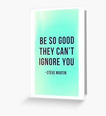 Steve Martin Motivation - Cool Motivation / Inspiration Poster - Be So Good They Can't Ignore You Greeting Card