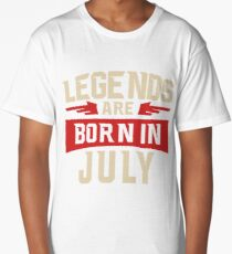 Legends Are Born In July  Long T-Shirt