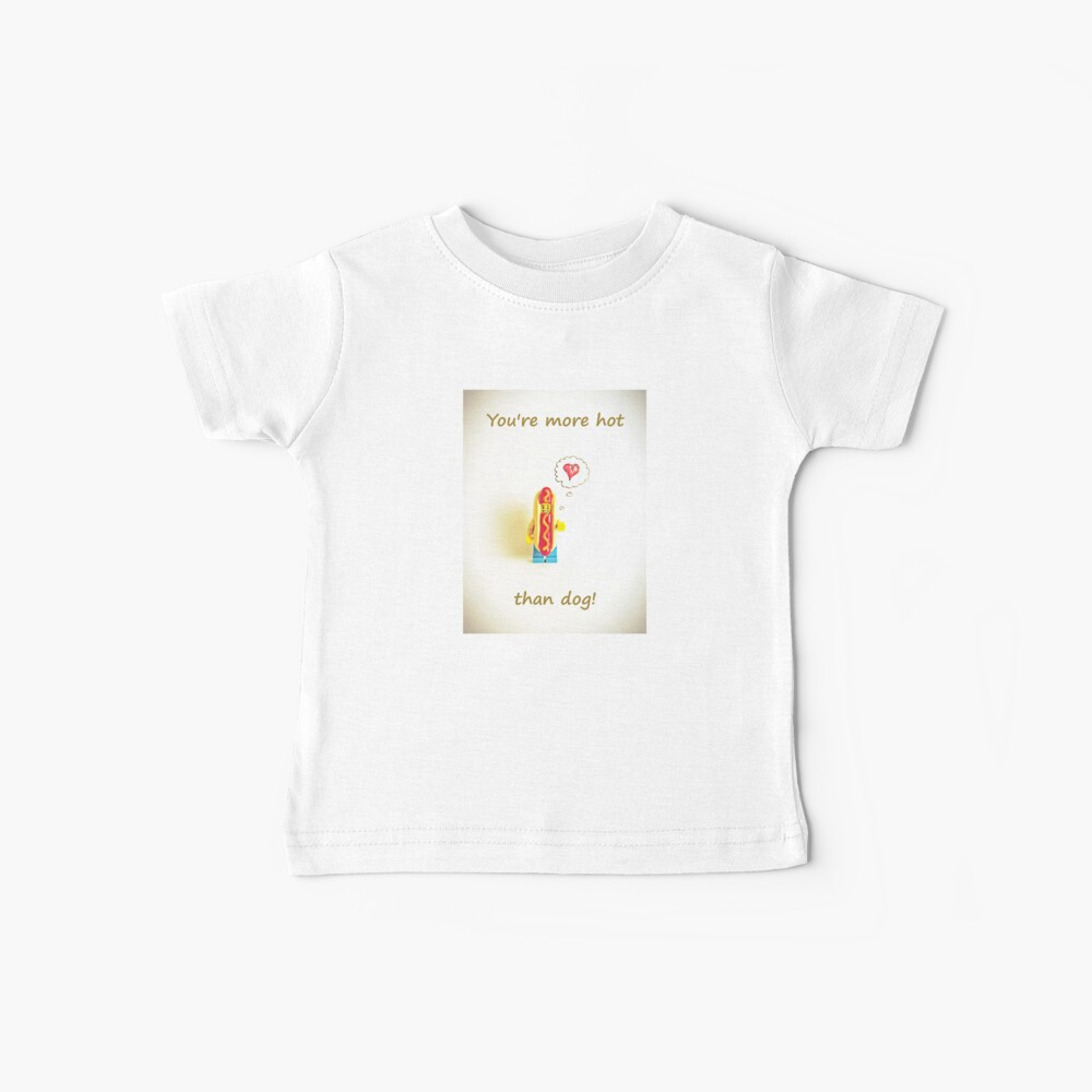 You're more hot than dog Baby T-Shirt