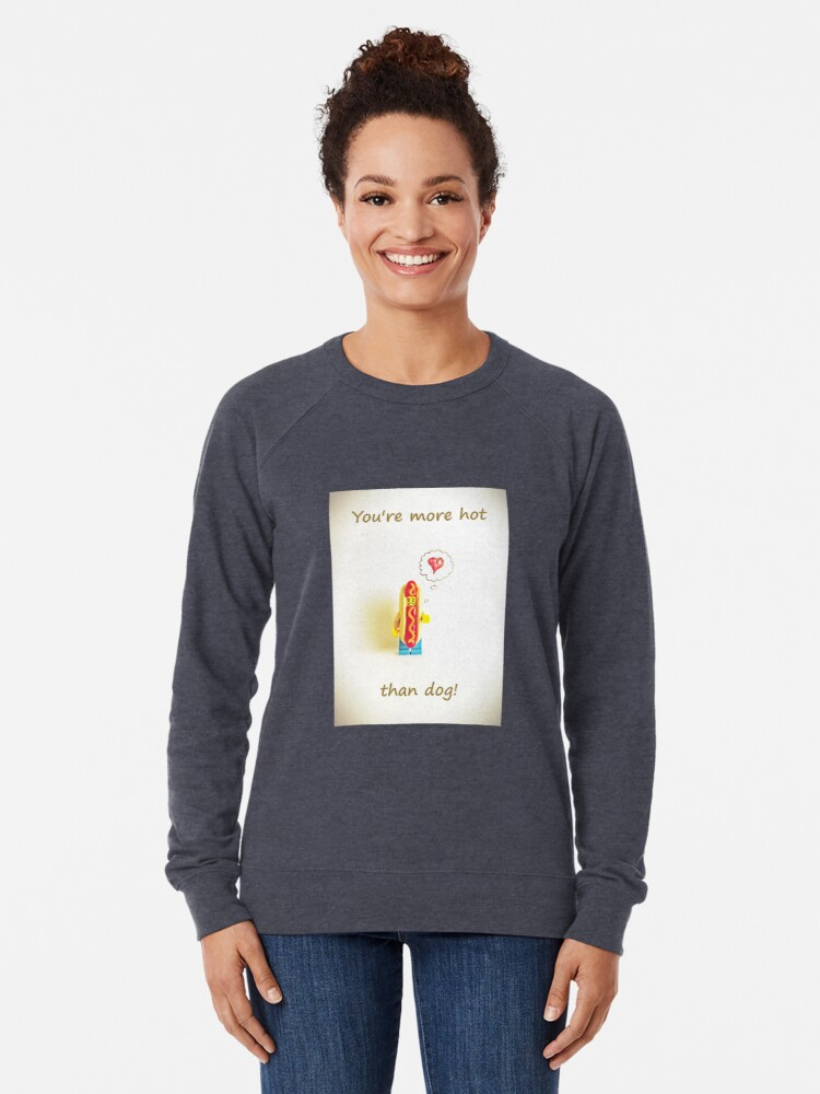 Alternate view of You're more hot than dog Lightweight Sweatshirt