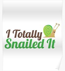 I Totally Snailed It Funny Pun Tees Poster