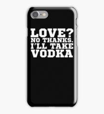 Love? No Thanks. I'll Take Vodka Funny Sarcastic Wit  iPhone Case/Skin