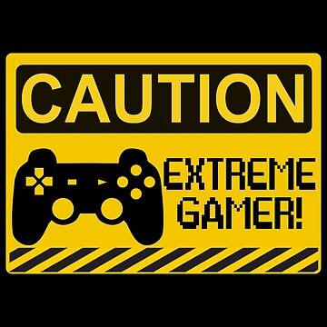 Caution Extreme Gamer! - Funny Video Games by Meli145
