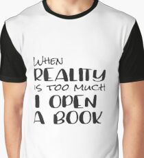 When Reality is too much, I open a book Graphic T-Shirt